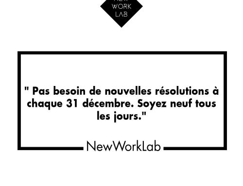 Plus besoin de nouvelles résolutions à chaque 31 décembre. Soyez neuf tous les jours.